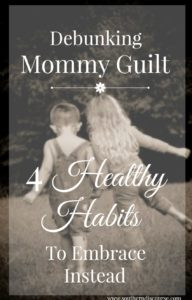 Mommy guilt is unhealthy for the soul. Learn how to replace this harmful habit with 4 healthy thought processes that will help you embrace your God-given ability to parent.